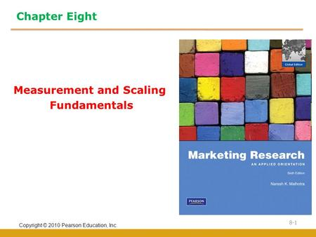 Copyright © 2010 Pearson Education, Inc. 8-1 Chapter Eight Measurement and Scaling Fundamentals.
