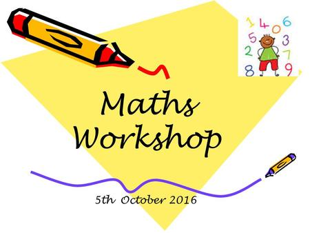 Maths Workshop 5th October Aims of the evening To share the expectations in Mathematics for the end of Reception. To share how we teach Mathematics.