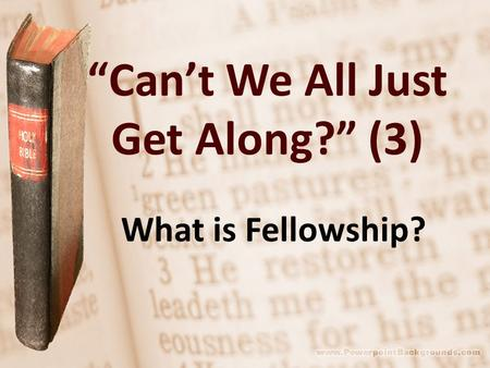 """Can't We All Just Get Along?"" (3) What is Fellowship?"