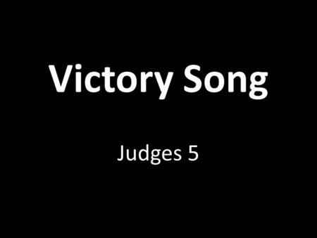 Victory Song Judges 5. Victory Leadership – Judges 5:2,9 Proverbs 16:25; Jeremiah 10:23; Judges 2:19; 17:6.