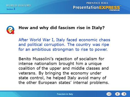 Section 3 Fascism in Italy How and why did fascism rise in Italy? After World War I, Italy faced economic chaos and political corruption. The country was.