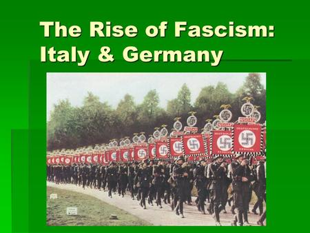 The Rise of Fascism: Italy & Germany. Qualities of Fascism  Extreme loyalty to one's country  Total obedience to country's leader  Harsh punishments.