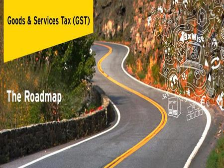 GST IMPLEMENTATION : THE ROAD MAP  The implementation of GST will require crossing 3 milestones: I) Legal Framework II) IT Infrastructure III) Change.
