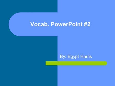 Vocab. PowerPoint #2 By: Egypt Harris. Apparition (n.) a ghost or ghostly figure; an unexplained or unusual appearance. I see apparitions a lot when I'm.