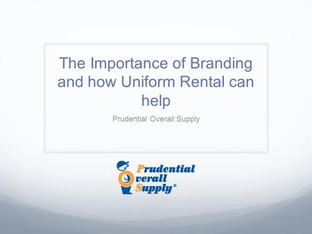 The Importance of Branding and how Uniform Rental can help Prudential Overall Supply.