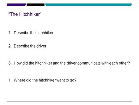 """The Hitchhiker"" 1.Describe the hitchhiker. 2.Describe the driver. The father had to work overtime (mother was 3.How did the hitchhiker and the driver."