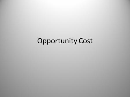 Opportunity Cost. Trade-offs The act of giving up one benefit in order to gain another, greater benefit. – What are some examples of a trade-off?