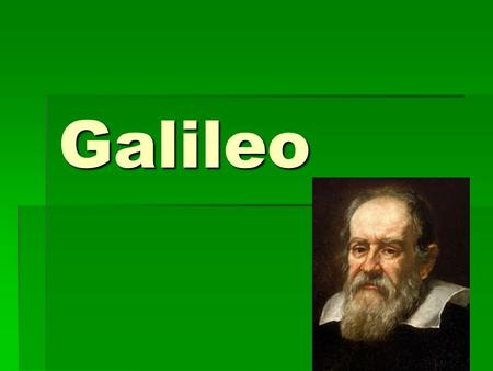Galileo. Galileo….  Was an astronomer  Wanted to determine how the planets and stars moved.