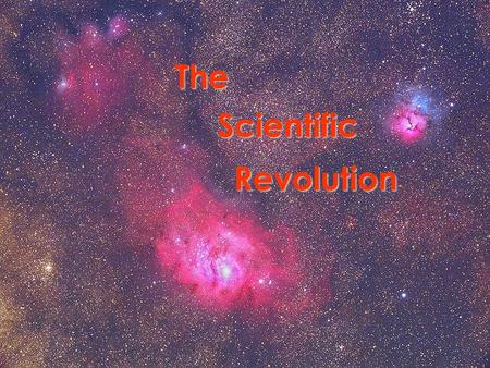 The Scientific Revolution. What is a Revolution? A Revolution is a complete change, or an overthrow of a government, a social system, a way of thinking,