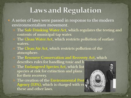 A series of laws were passed in response to the modern environmentalism movement. The Safe Drinking Water Act, which regulates the testing and contents.