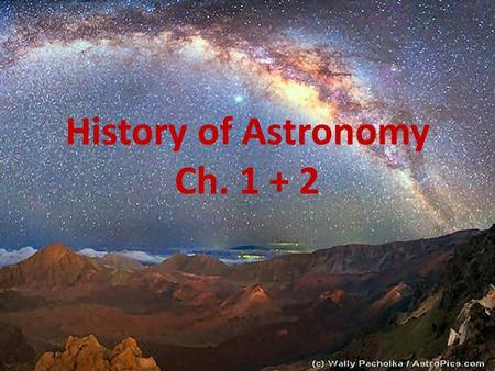 History of Astronomy Ch Early Civilizations Greeks, Romans, Egyptians, and Chinese – All had some general interpretations of the Universe – Played.