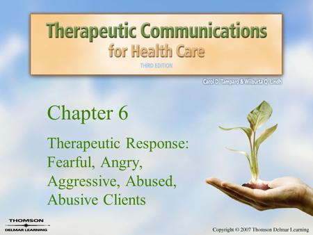 Chapter 6 Therapeutic Response: Fearful, Angry, Aggressive, Abused, Abusive Clients.