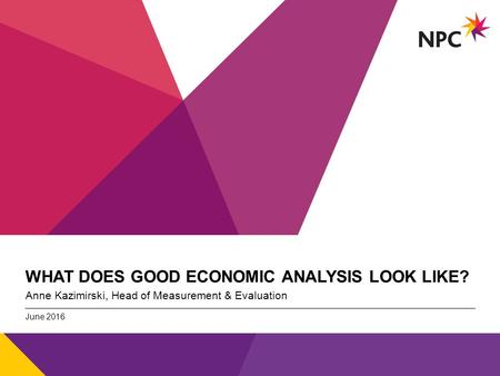 X AXIS LOWER LIMIT UPPER LIMIT CHART TOP Y AXIS LIMIT v WHAT DOES GOOD ECONOMIC ANALYSIS LOOK LIKE? Anne Kazimirski, Head of Measurement & Evaluation June.