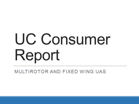 UC Consumer Report MULTIROTOR AND FIXED WING UAS.