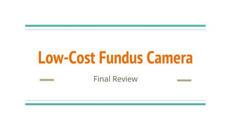 Low-Cost Fundus Camera Final Review. Optical Structure Camera Sensor Distance Between 16mm 20 Diopter Lens Distance Between 1mm 50mm Macro Camera Lens.