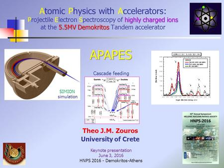 Highly charged ions 5.5MV Demokritos Atomic Physics with Accelerators: Projectile Electron Spectroscopy of highly charged ions at the 5.5MV Demokritos.