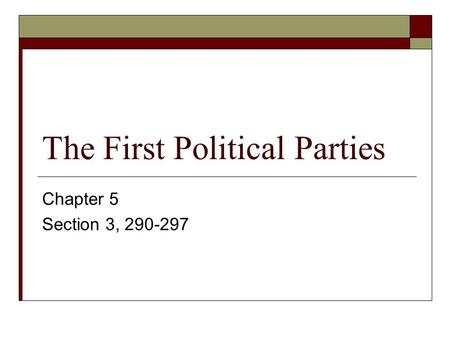 The First Political Parties Chapter 5 Section 3,