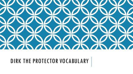 DIRK THE PROTECTOR VOCABULARY. COHORT Kevin decided to obtain a new cohort to complete the mission with.