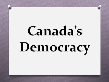 Canada's Democracy. Vocabulary Democracy House of Commons Riding(s) Members of Parliament Candidate To nominate Bill Ballot Constituent Opposition Parliamentarians.