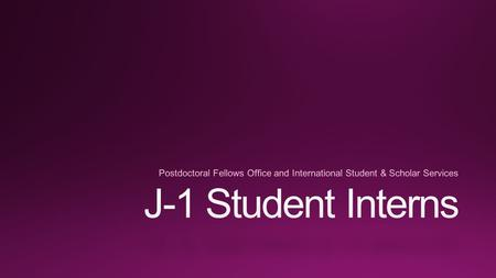 J-1 Student Internship Program This program is only available to foreign students currently enrolled and pursuing a degree at a postsecondary academic.