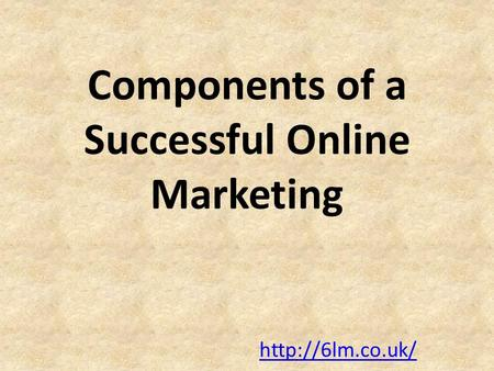 Components of a Successful Online Marketing