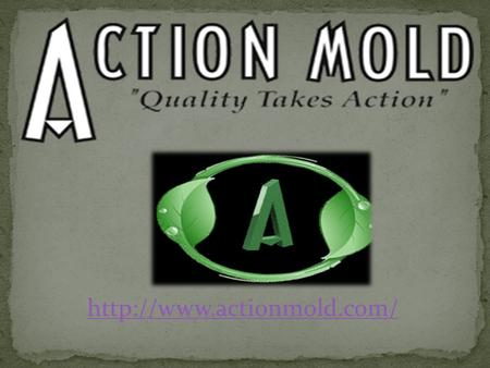 Established in 1993, Action Mold is one of the world's leading injection molding companies engaged in providing manufacturing.