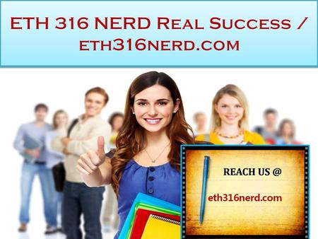 ETH 316 NERD Real Success ETH 316 Entire Course FOR MORE CLASSES VISIT  ETH 316 Week 1 Discussion Question 1 ETH 316 Week 1 Discussion.