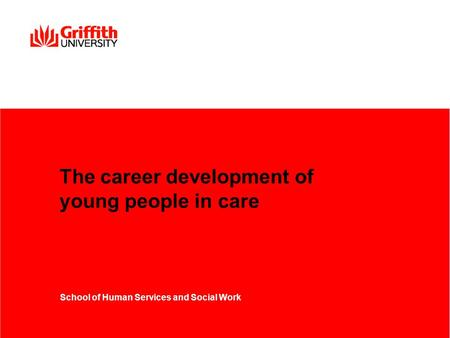 The career development of young people in care School of Human Services and Social Work.