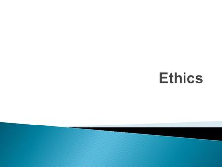  Ethics tackles some of the fundamental questions of human life.  Ethics is a branch of philosophy that covers a whole family of things that have a.