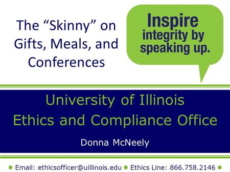 "The ""Skinny"" on Gifts, Meals, and Conferences University of Illinois Ethics and Compliance Office   Ethics Line:"