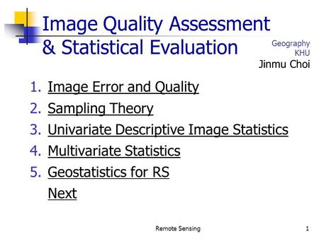 1.Image Error and Quality 2.Sampling Theory 3.Univariate Descriptive Image Statistics 4.Multivariate Statistics 5.Geostatistics for RS Next Remote Sensing1.