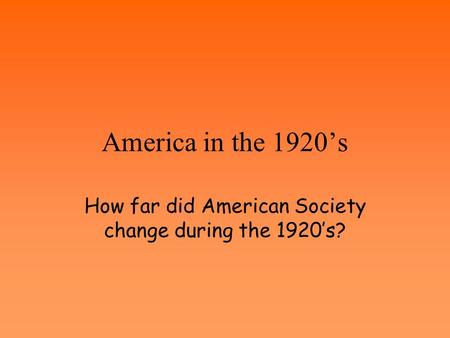 America in the 1920's How far did American Society change during the 1920's?