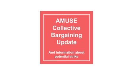 AMUSE Collective Bargaining Update And information about potential strike.