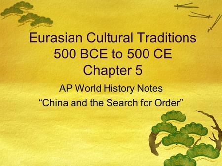 "Eurasian Cultural Traditions 500 BCE to 500 CE Chapter 5 AP World History Notes ""China and the Search for Order"""