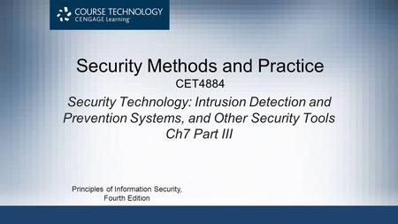 Security Technology: Intrusion Detection and Prevention Systems, and Other Security Tools Ch7 Part III Principles of Information Security, Fourth Edition.