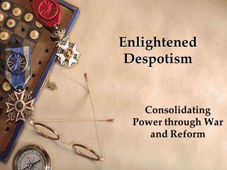 Enlightened Despotism Consolidating Power through War and Reform.