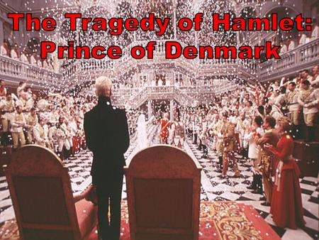 The Tragedy of Hamlet, Prince of Denmark General Information –Date of Publication –Genre –Setting (TIME) –Setting (PLACE) 1603 Tragedy Late Middle Ages.