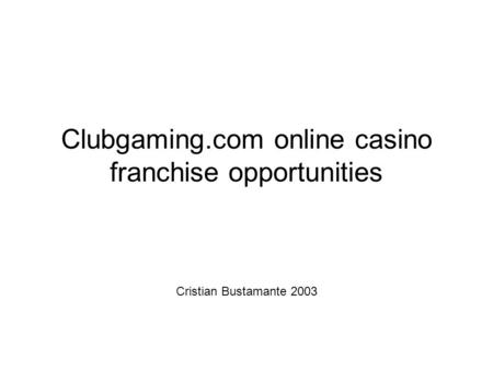 Clubgaming.com online casino franchise opportunities Cristian Bustamante 2003.