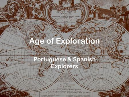 Age of Exploration Portuguese & Spanish Explorers.