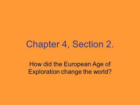 Chapter 4, Section 2. How did the European Age of Exploration change the world?