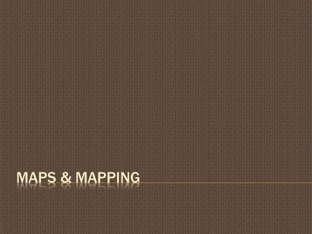  Map – a picture showing the features of a specific area  People who make maps are called cartographers  What are maps used for?  to find our way.