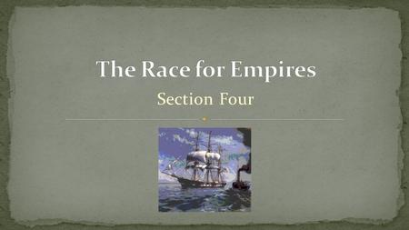 Section Four. What impact did the French and British empires have on North America?