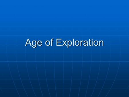 Age of Exploration. Objectives Identify French, English, and Dutch colonial activities in North America Identify French, English, and Dutch colonial activities.