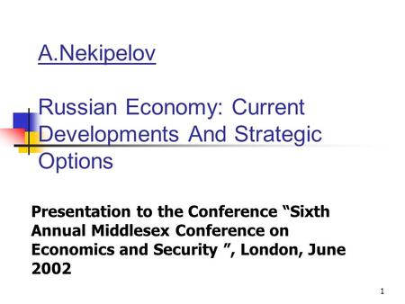 "1 A.Nekipelov Russian Economy: Current Developments And Strategic Options Presentation to the Conference ""Sixth Annual Middlesex Conference on Economics."