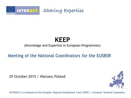 KEEP (Knowledge and Expertise in European Programmes) 29 October 2015 | Warsaw, Poland Meeting of the National Coordinators for the EUSBSR.