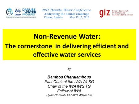 Non-Revenue Water: The cornerstone in delivering efficient and effective water services by Bambos Charalambous Past Chair of the IWA WLSG Chair of the.