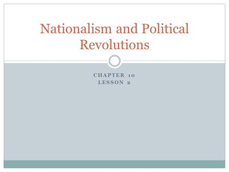 CHAPTER 10 LESSON 2 Nationalism and Political Revolutions.