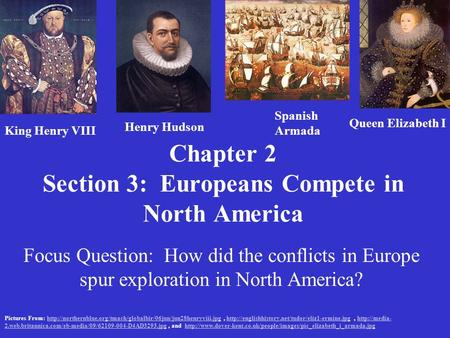 Chapter 2 Section 3: Europeans Compete in North America Focus Question: How did the conflicts in Europe spur exploration in North America? King Henry VIII.