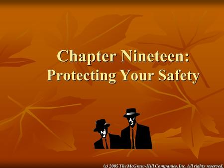 (c) 2005 The McGraw-Hill Companies, Inc. All rights reserved. Chapter Nineteen: Protecting Your Safety.