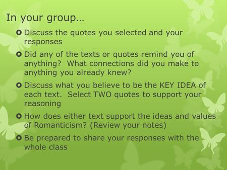 In your group…  Discuss the quotes you selected and your responses  Did any of the texts or quotes remind you of anything? What connections did you make.